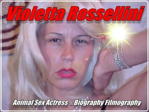 Violetta Rossellini – Animal Sex Actress – Biography Filmography